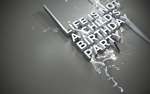 Life is not a Child's Birthday Party