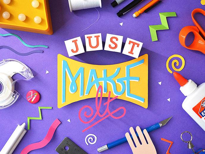 Just Make It
